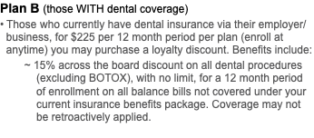 Plan B (those WITH dental coverage) • Those who currently have dental insurance via their employer/